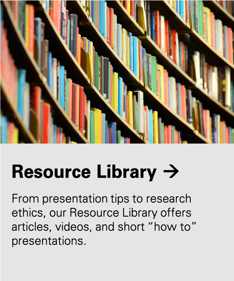 "Resource Library: From presentation tips to research ethics, our Resource Library offers articles, videos, and short ""how to"" presentations."