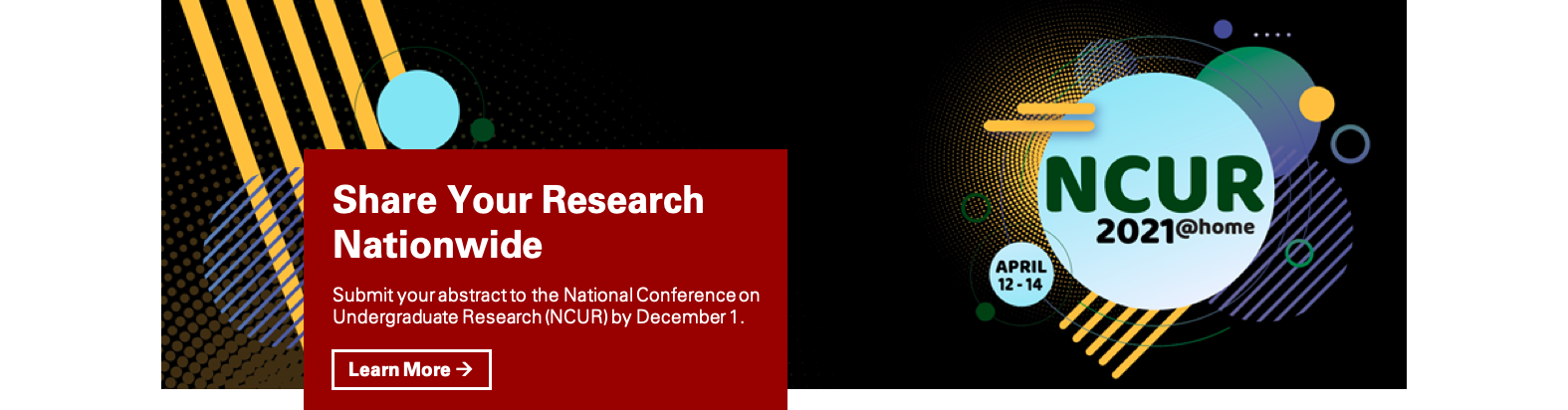 Share Your Research Nationwide: Submit your abstract to the National Conference on Undergraduate Research (NCUR) by December 1.
